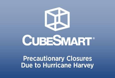 CubeSmart Self Storage Precautionary Closures Due To Tropical Storm Harvey